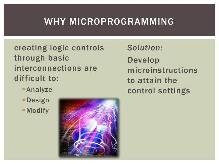 Why microprogramming