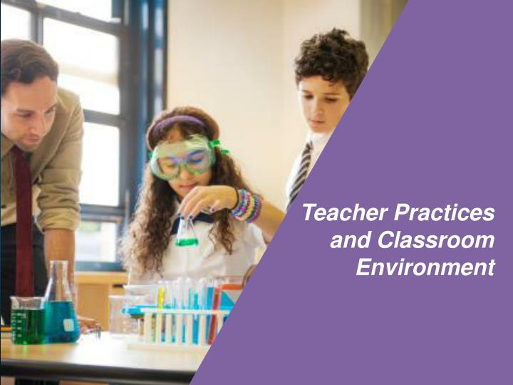 Teacher Practices and Classroom Environment