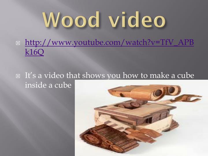 Wood video