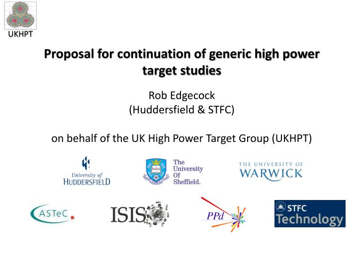 Proposal for continuation of generic high power target studies