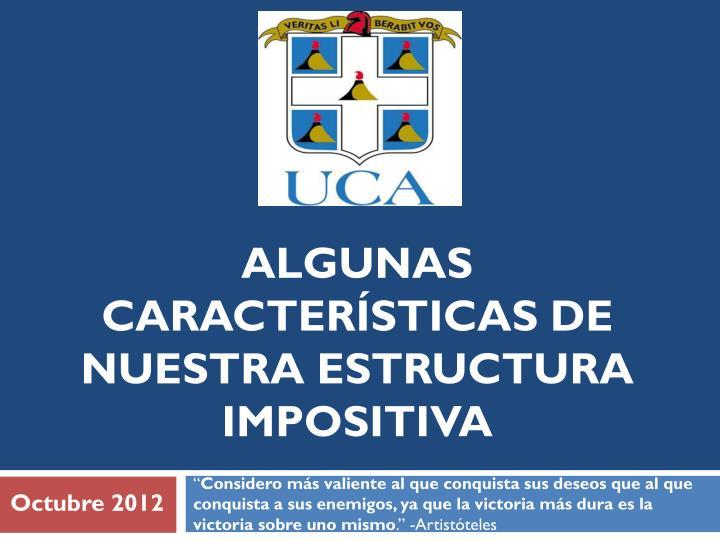 ALGUNAS CARACTERÍSTICAS DE NUESTRA ESTRUCTURA IMPOSITIVA