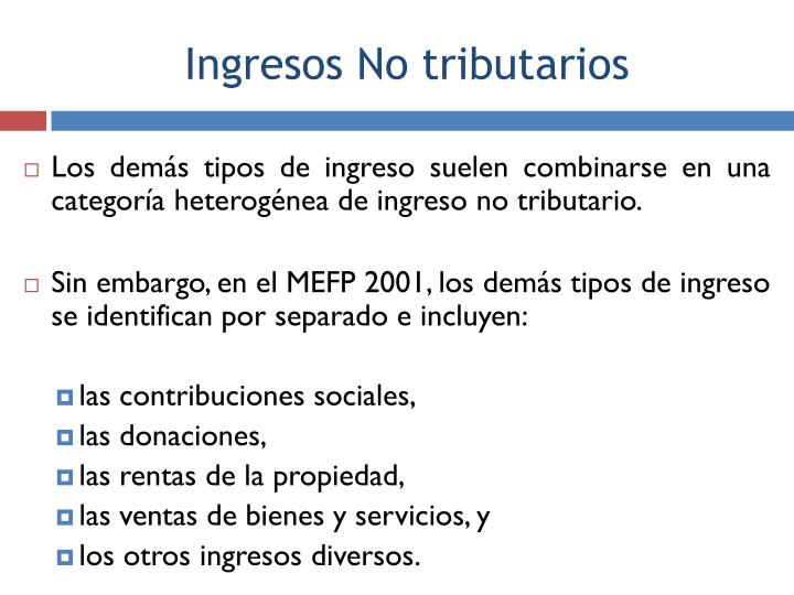 Los demás tipos de ingreso suelen combinarse en una categoría heterogénea de ingreso no tributario.