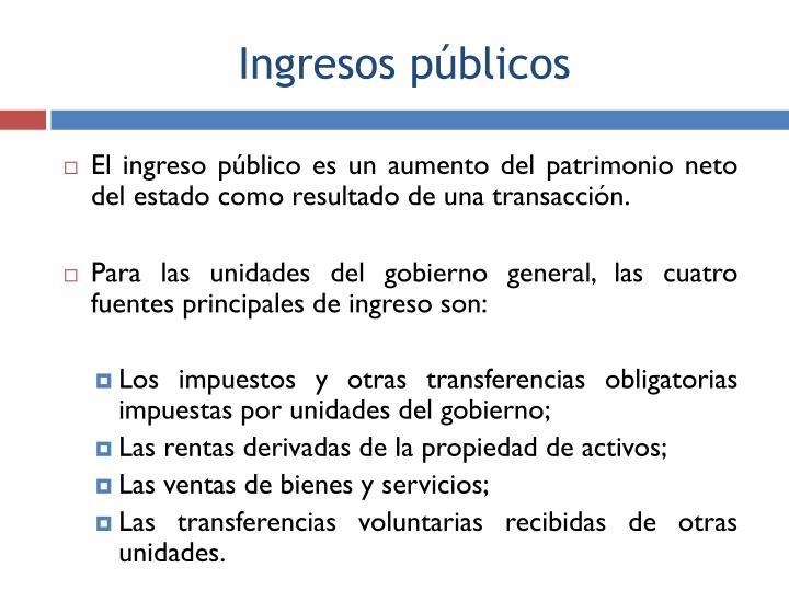 El ingreso público es un aumento del patrimonio neto del estado como resultado de una transacción.