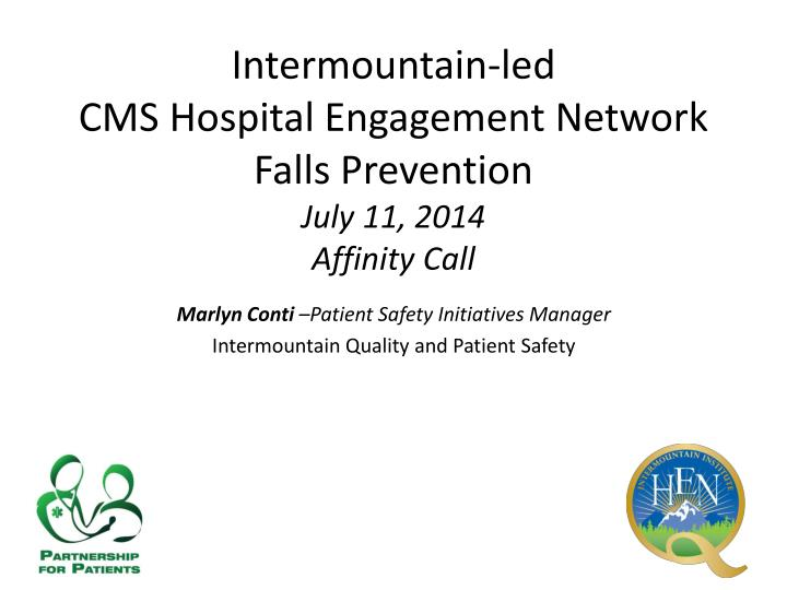 Intermountain led cms hospital engagement network falls prevention july 11 2014 affinity call