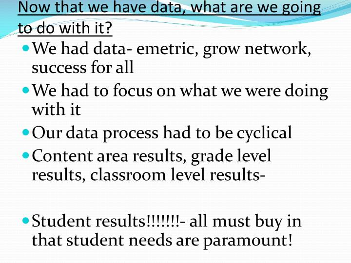 Now that we have data, what are we going to do with it?