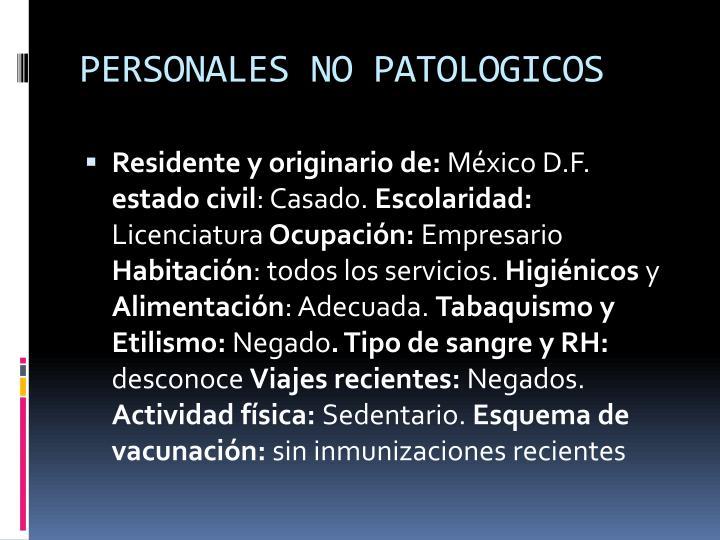 PERSONALES NO PATOLOGICOS