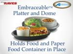 embraceable platter and dome