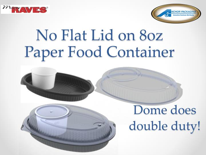 No flat lid on 8oz paper food container