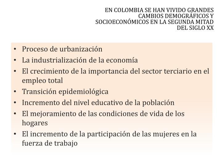EN COLOMBIA SE HAN VIVIDO GRANDES CAMBIOS DEMOGRÁFICOS Y SOCIOECONÓMICOS EN LA SEGUNDA MITAD DEL SIGLO XX