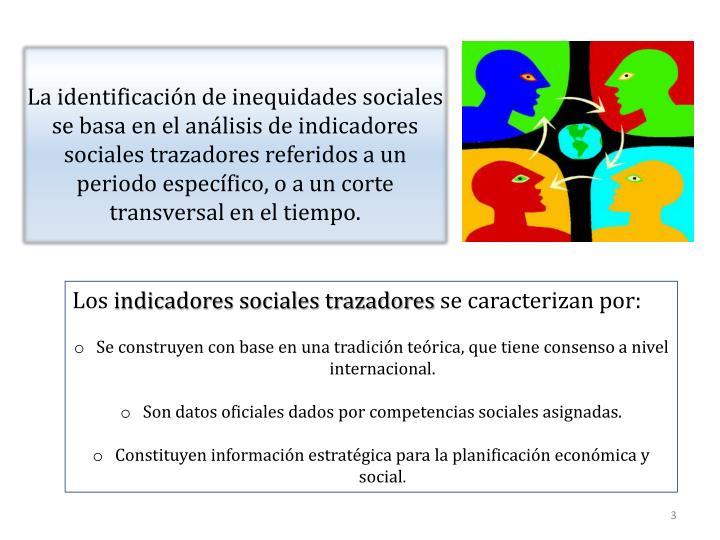 La identificación de inequidades sociales se basa en el análisis de indicadores sociales