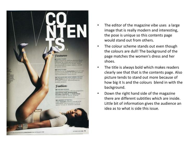 The editor of the magazine vibe uses  a large image that is really modern and interesting, the pose is unique so this contents page would stand out from others.