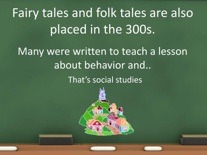 Fairy tales and folk tales are also placed in the 300s.