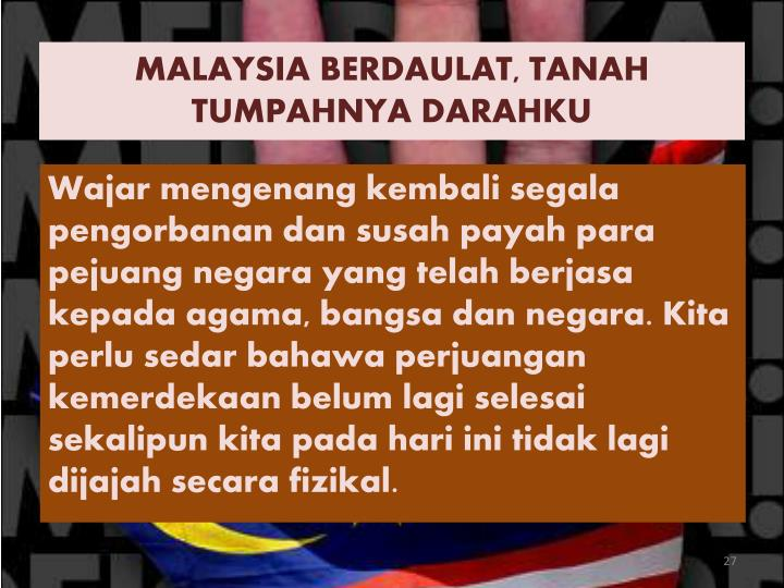 MALAYSIA BERDAULAT, TANAH TUMPAHNYA DARAHKU