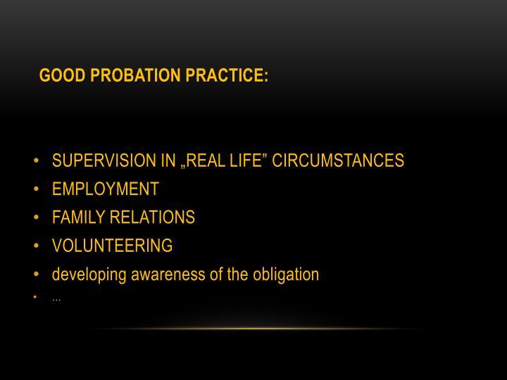 GOOD PROBATION PRACTICE: