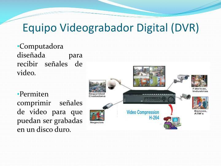 Equipo Videograbador Digital (DVR)