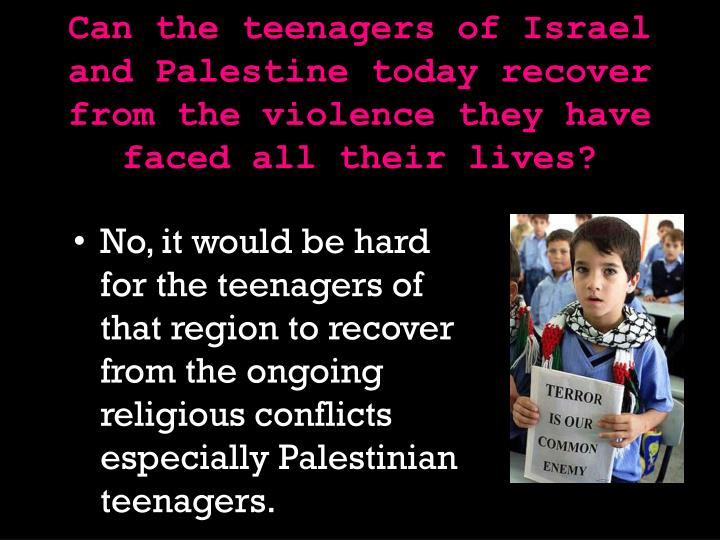 Can the teenagers of Israel and Palestine today recover from the violence they have faced all their lives?