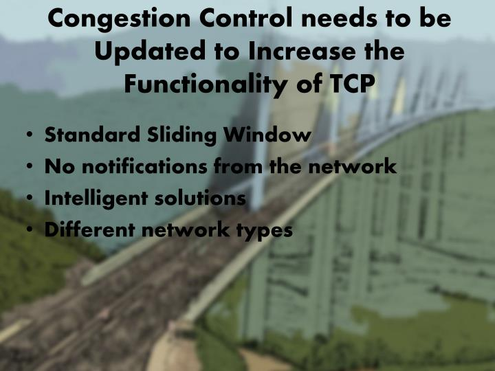 Congestion Control needs to be Updated to Increase the Functionality of TCP