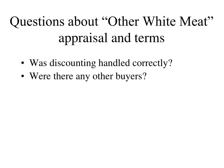 "Questions about ""Other White Meat"" appraisal and terms"