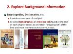 2 explore background information