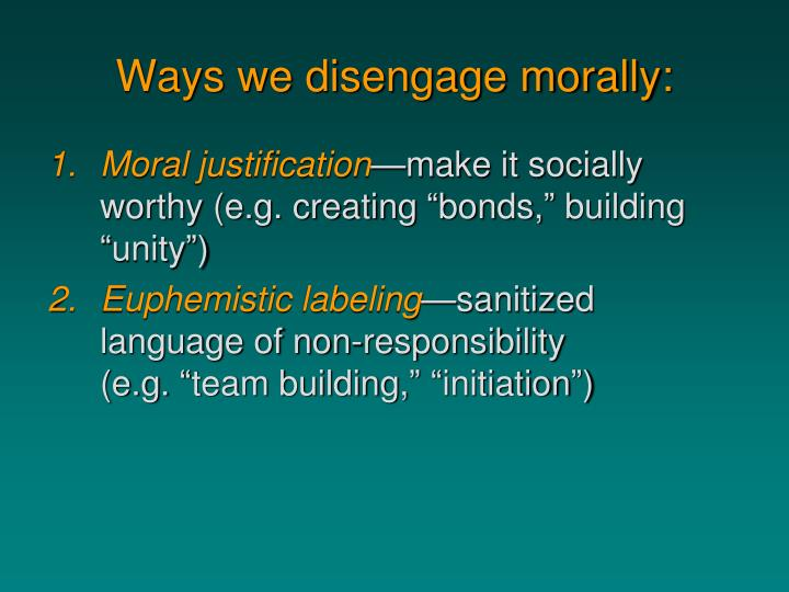 Ways we disengage morally: