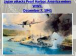 japan attacks pearl harbor america enters wwii december 7 1941