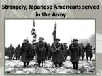 strangely japanese americans served in the army