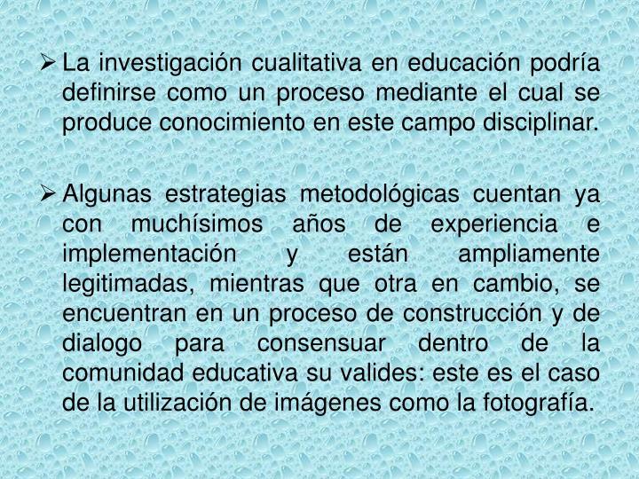 La investigación cualitativa en educación podría definirse como un