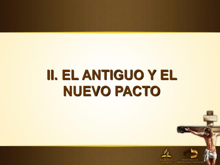 II. EL ANTIGUO Y EL NUEVO PACTO