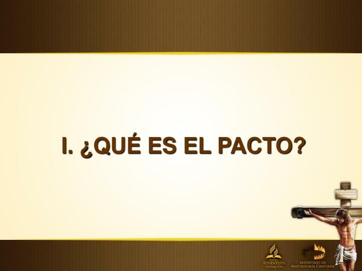 I. ¿QUÉ ES EL PACTO?