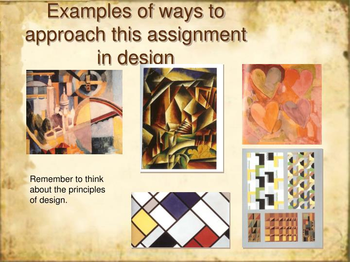 Examples of ways to approach this assignment in design