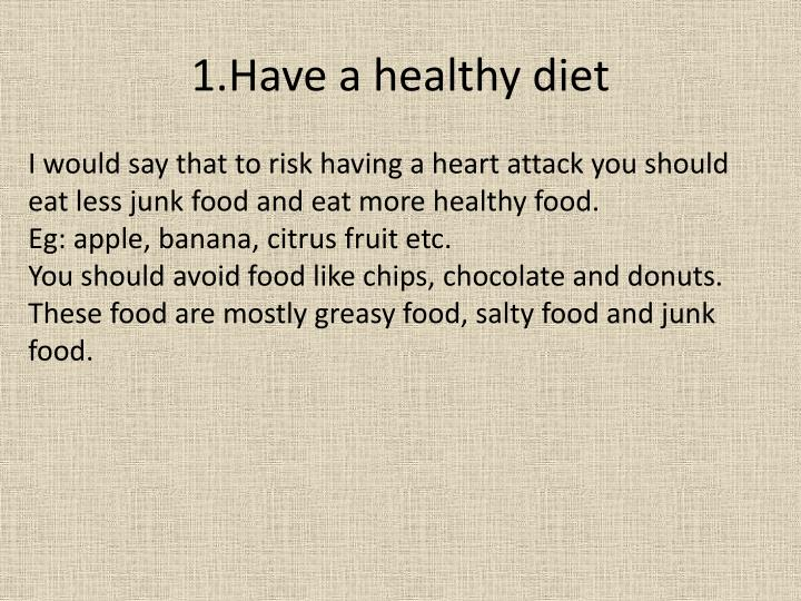 1.Have a healthy diet