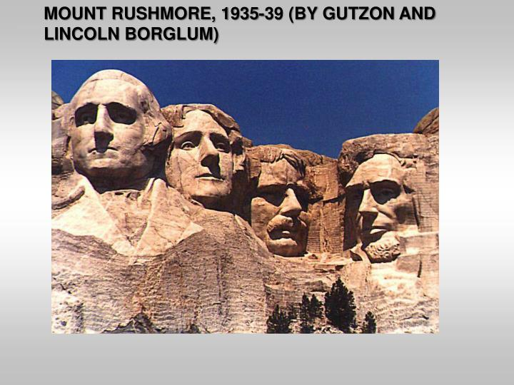 MOUNT RUSHMORE, 1935-39 (BY GUTZON AND LINCOLN BORGLUM)