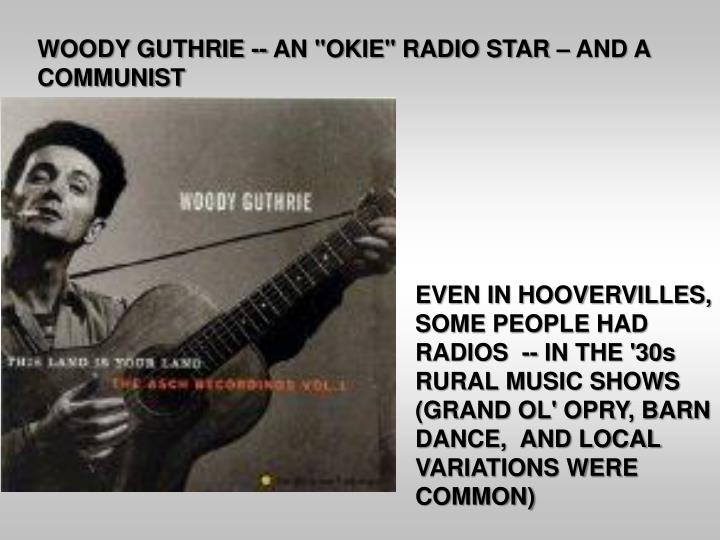 "WOODY GUTHRIE -- AN ""OKIE"" RADIO STAR – AND A COMMUNIST"