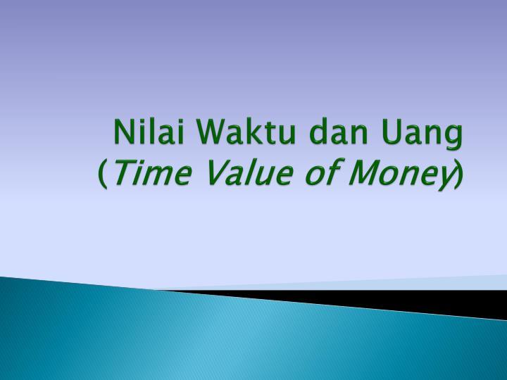 Nilai Waktu dan Uang