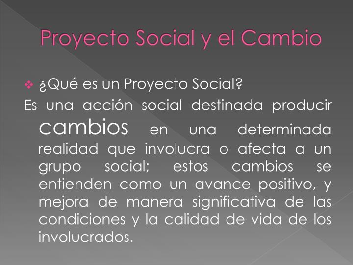 Proyecto Social y el Cambio