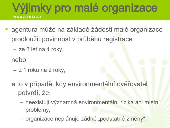 agentura může na základě žádosti malé organizace prodloužit povinnost v průběhu registrace
