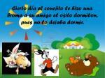 cierto d a el conejito le hizo una broma a su amigo el osito dormilon pues no lo dejaba dormir