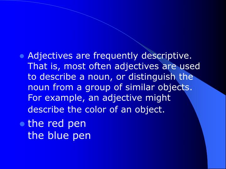 Adjectives are frequently descriptive. That is, most often adjectives are used to describe a noun, o...