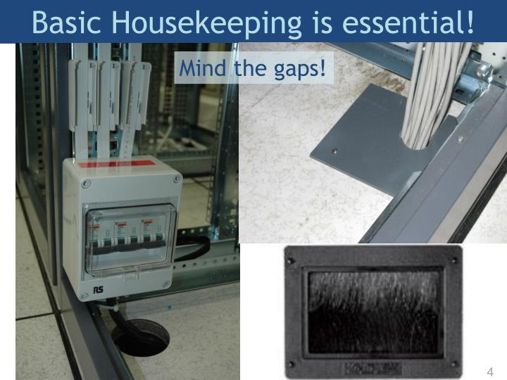 Basic Housekeeping is essential!