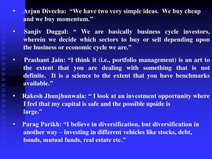 "Arjun Divecha:  ""We have two very simple ideas.  We buy cheap and we buy momentum."""