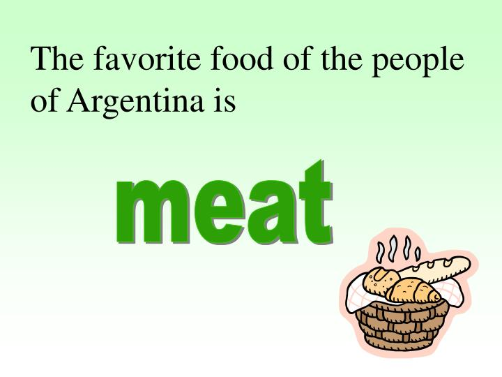 The favorite food of the people of Argentina is