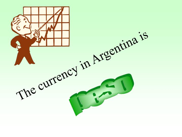 The currency in Argentina is