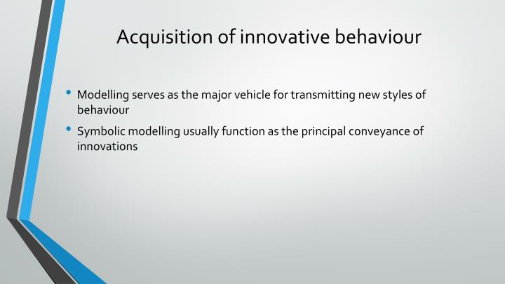 Acquisition of innovative behaviour