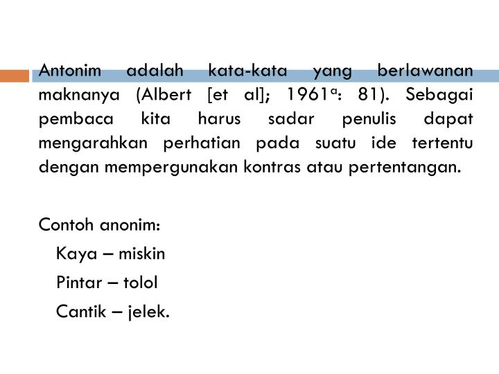 Antonim adalah kata-kata yang berlawanan maknanya (Albert [et al]; 1961