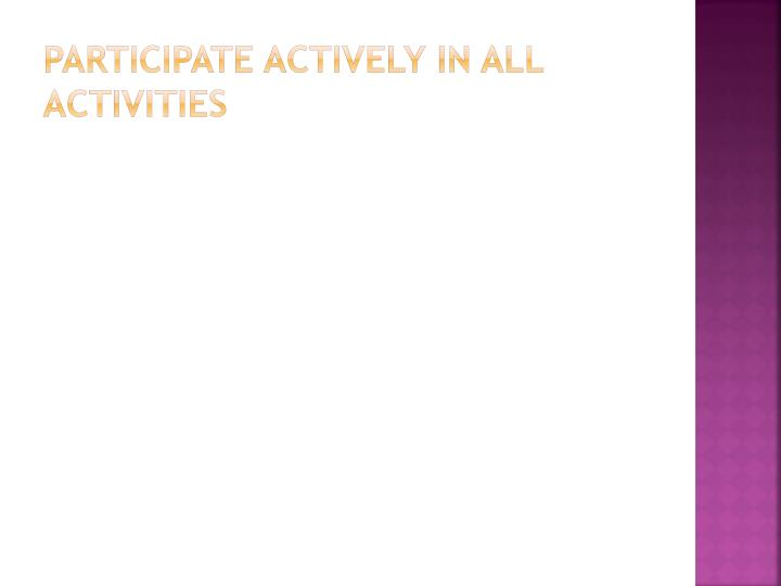 Participate actively in all activities