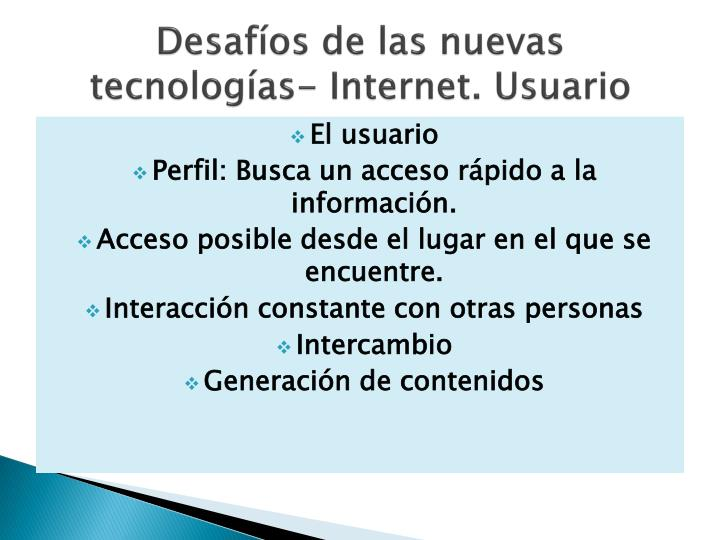 Desafíos de las nuevas tecnologías- Internet. Usuario