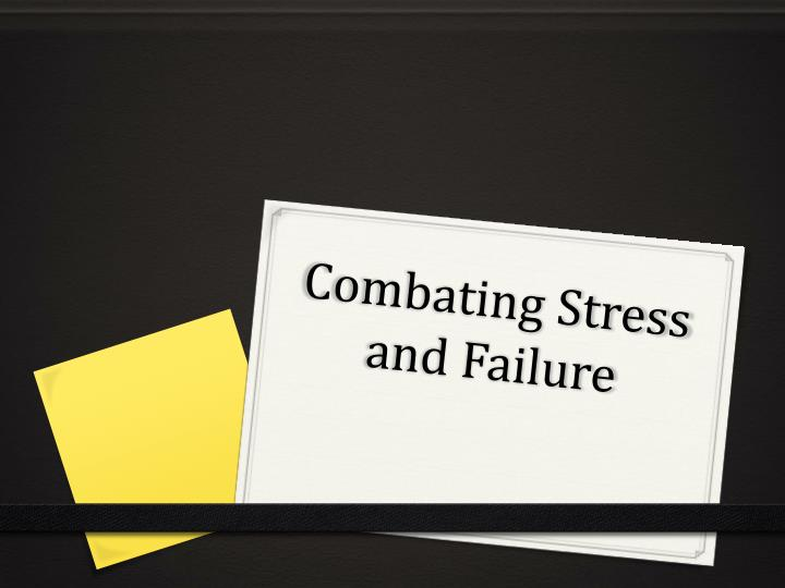 Combating Stress and Failure