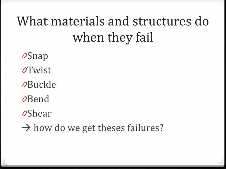 What materials and structures do when they fail