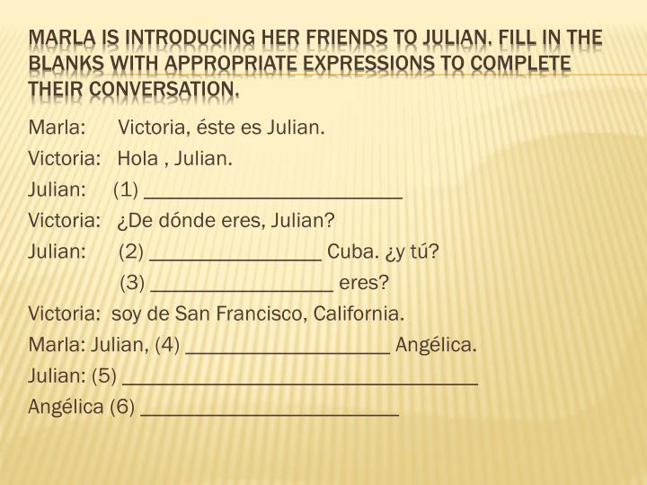 Marla:      Victoria, éste es Julian.