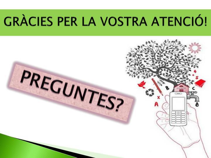 GRÀCIES PER LA VOSTRA ATENCIÓ!